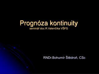 Prognóza kontinuity seminář doc.R.Valenčíka VŠFS