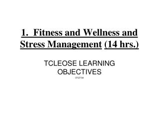 1.  Fitness and Wellness and Stress Management (14 hrs.)