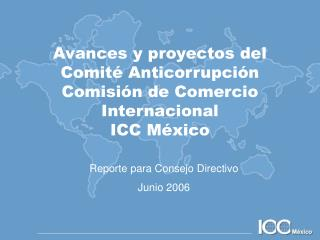 Avances y proyectos del Comité Anticorrupción Comisión de Comercio Internacional ICC México