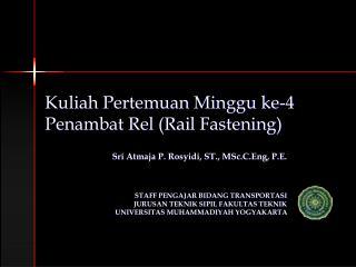 Kuliah Pertemuan Minggu ke-4 Penambat Rel (Rail Fastening)