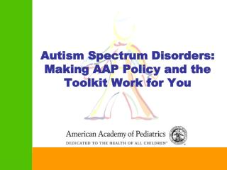 Autism Spectrum Disorders: Making AAP Policy and the Toolkit Work for You