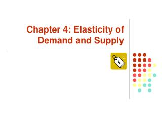 Chapter 4: Elasticity of Demand and Supply