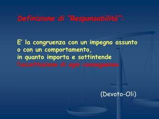 """Definizione di """"Responsabilità"""": E' la congruenza con un impegno assunto  o con un comportamento,"""