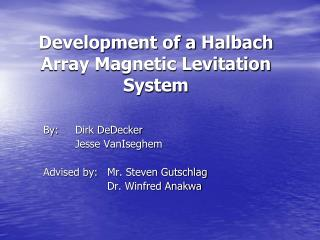 Development of a  Halbach  Array Magnetic Levitation System