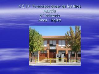 C.E.I.P. Francisco Giner de los R�os Murcia 6� Primaria �rea : ingl�s
