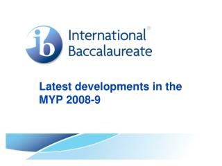 Latest developments in the MYP 2008-9