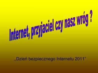 """,,Dzień bezpiecznego Internetu 2011"""""""