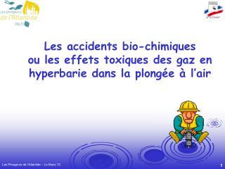 Les accidents bio-chimiques ou les effets toxiques des gaz en hyperbarie dans la plongée à l'air