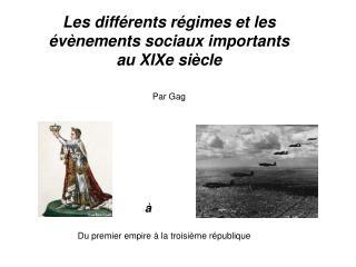 Les différents régimes et les évènements sociaux importants  au XIXe siècle