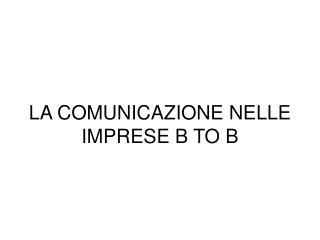 LA COMUNICAZIONE NELLE IMPRESE B TO B