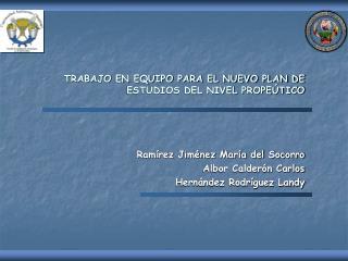 TRABAJO EN EQUIPO PARA EL NUEVO PLAN DE ESTUDIOS DEL NIVEL PROPEÚTICO