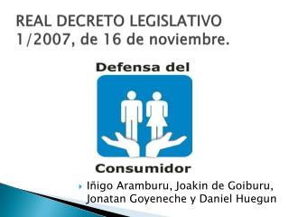 REAL DECRETO LEGISLATIVO 1/2007, de 16 de noviembre.