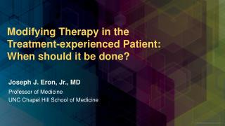 Modifying Therapy in the Treatment-experienced Patient: When should it be done?