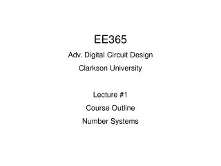 EE365 Adv. Digital Circuit Design Clarkson University Lecture #1 Course Outline Number Systems