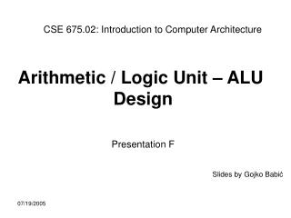 Arithmetic / Logic Unit – ALU  Design Presentation F