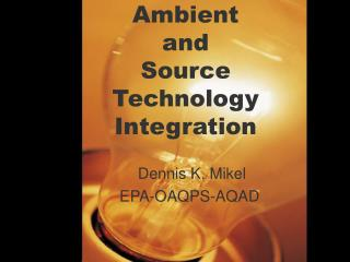 Ambient and  Source Technology Integration