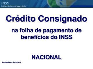 Crédito Consignado na folha de pagamento de benefícios do INSS NACIONAL Atualizada até Julho/2012.