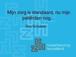Mijn zorg is standaard, nu mijn patiënten nog…