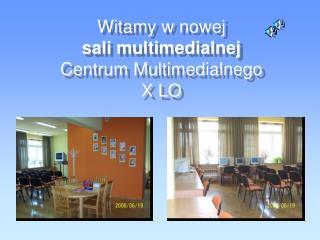 Witamy w nowej  sali multimedialnej Centrum Multimedialnego  X LO