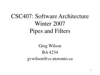 CSC407: Software Architecture Winter 2007 Pipes and Filters