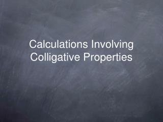 Calculations Involving Colligative Properties