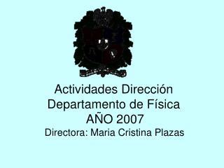 Actividades Dirección Departamento de Física  AÑO 2007