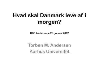 Hvad skal Danmark leve af i morgen? RBR konference 26. januar 2012