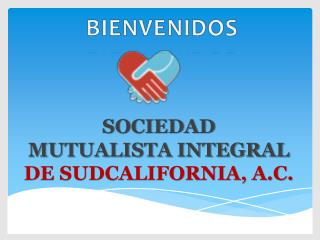 SOCIEDAD  MUTUALISTA INTEGRAL  DE SUDCALIFORNIA, A.C.