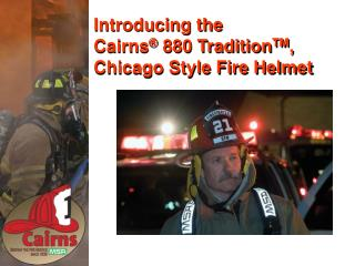 Introducing the  Cairns  880 TraditionTM, Chicago Style Fire Helmet