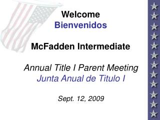 Welcome Bienvenidos McFadden Intermediate Annual Title I Parent Meeting Junta Anual de Titulo I