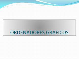 ORDENADORES GRAFICOS