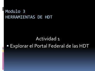 Modulo 3 HERRAMIENTAS DE HDT