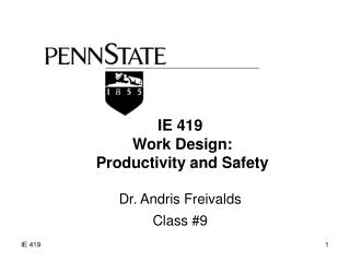 IE 419 Work Design: Productivity and Safety Dr. Andris Freivalds Class #9