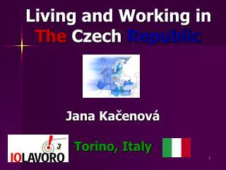 Living and Working in   The  Czech  Republic Jana Kačenová Torino, Italy