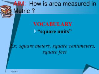 AIM: How is area measured in Metric ?