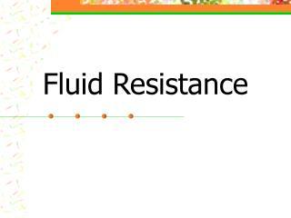 Fluid Resistance