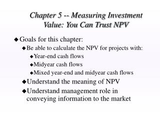 Chapter 5 -- Measuring Investment Value: You Can Trust NPV