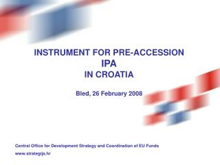 INSTRUMENT FOR PRE-ACCESSION IPA IN CROATIA Bled, 26 February 2008