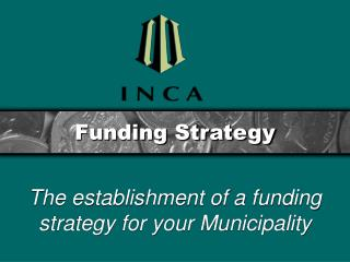 The establishment of a funding strategy for your Municipality