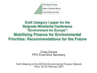 Craig Davies  PPC Executive Secretary Tenth Meeting of the EECCA Environmental Finance Network