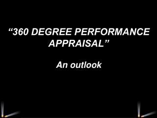 """""""360 DEGREE PERFORMANCE APPRAISAL"""" An outlook"""