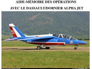 AIDE-MÉMOIRE DES OPÉRATIONS AVEC LE DASSAULT/DORNIER ALPHA JET