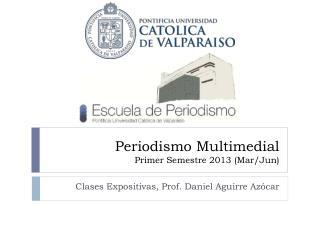 Periodismo Multimedial Primer Semestre 2013 (Mar/Jun)