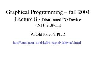 Graphical Programming  – fall 2004 Lecture  8  -  Distributed I/O Device  - NI FieldPoint