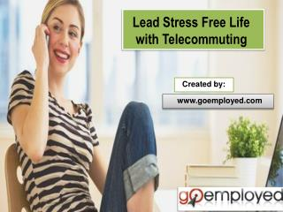 Lead Stress Free Life with Telecommuting - Goemployed