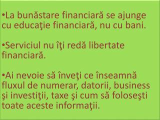La b un ăstare financiară se ajunge cu educaţie financiară, nu cu bani.