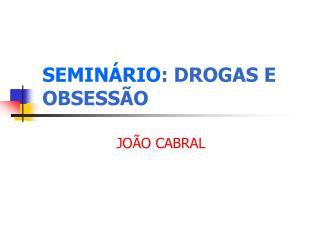 SEMIN�RIO : DROGAS E OBSESS�O