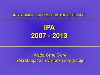 INSTRUMENT ZA PRETPRISTUPNU POMOĆ  IPA  2007 - 2013
