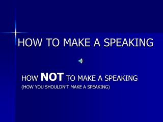 HOW TO MAKE A SPEAKING