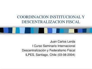 COORDINACION INSTITUCIONAL Y DESCENTRALIZACION FISCAL